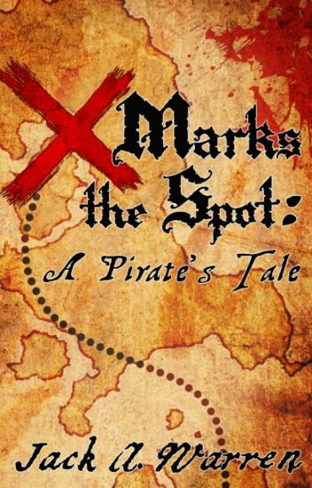 X Marks the Spot: A Pirate's Tale - Jack A  Warren - Wattpad