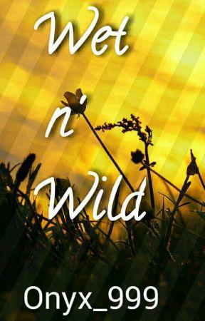 Wet n' Wild by Onyxxxz