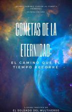 Cometas de la eternidad: El camino que el tiempo recorre (version original) by Soldado-multiversal