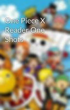 One Piece X Reader One Shots by One-Inch-Ash