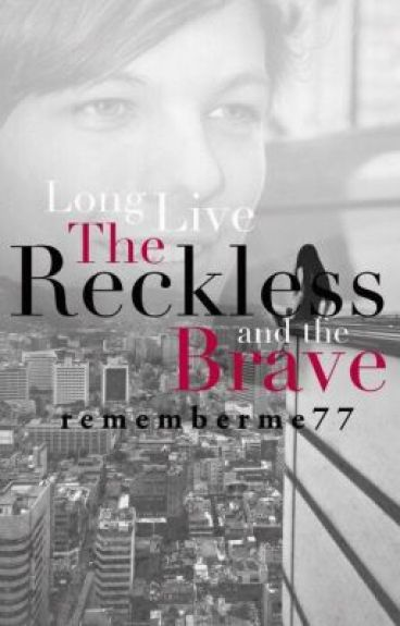 long live the reckless and the brave by rememberme77