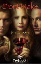Don't Make Me Choose (Vampire Diaries) by Taviana21