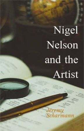 Nigel Nelson and the Artist by jscharmannauthor