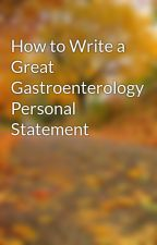 How to Write a Great Gastroenterology Personal Statement by work4pint