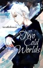 Two Cold Worlds (A Dark Jelsa Fanfic) by namastesg