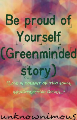 Be proud of yourself (GREENMINDED STORY)
