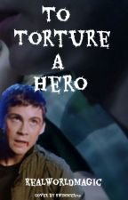 To torture a hero by realworldmagic