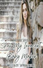 She's My Innocent Baby Maker (COMPLETED) by ShyManunulat