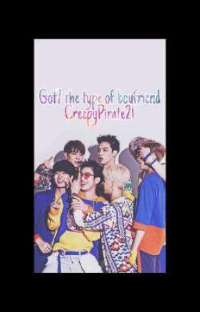 Got7 the type of boyfriend  by CreepyPirate21