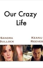 Our crazy life by SandraAnnetteBullock