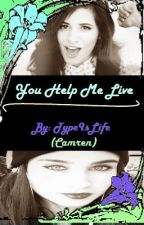 You Help Me Live (Camren) by TypeisLife