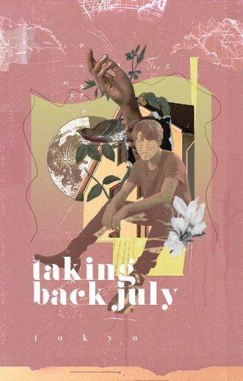 TAKING BACK JULY