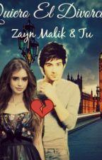 Quiero El Divorcio ║Zayn & Tu║ by Yiyi0902