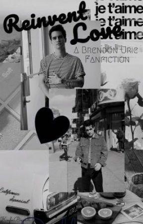 Reinvent Love: A Brendon Urie Fanfiction  by KaylaBignall