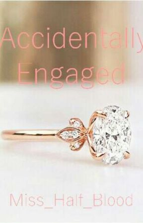 Accidentally Engaged by Miss_Half_Blood