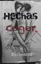 Hechas para coger ❤ by Nemelis1313