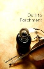 Quill to Parchment by hannahgracexxx