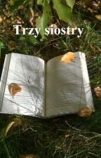 Trzy siostry by P-P-Pisarka