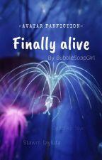 Finally alive by BubbleSoapGirl