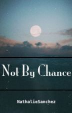 Not By Chance by NathalieSanchez