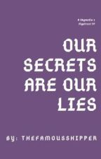 Our Secrets Are Our Lies by TheFamousShipper