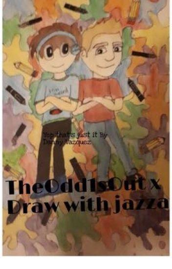 Draw W Jazza X Theodd1sout Daniella Vazquez Wattpad