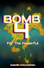 Bomb Four --- For The Powerful series by jerkwadSQ