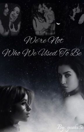 We're Not Who We Used To Be (Camren)  by yeahx5h