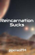 Reincarnation Sucks (Slow Updates) by piperwolf94