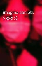 imagina con bts y exo :3 by Alexa_vv