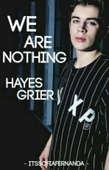 We are nothing. [Hayes Grier y tú]