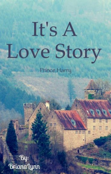 It's A Love Story (Prince Harry) by BrianaLynn