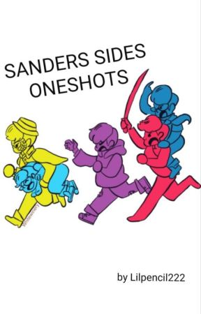 Sanders Sides One-Shots    - Let me Love Him *toxic
