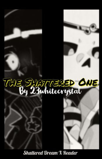 S H A T T E R E D H O P E [Shattered Dream X Reader] - Lilly