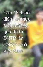 Câu 18: Đặc điểm và thực chất thời kỳ quá độ từ CNTB lên CNXH và ở Việt Nam by mysoultb