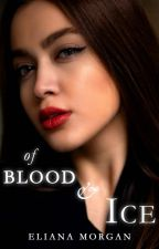 Of Blood and Ice [COMPLETED]: Vampire Witch Romance Novella 1 by elianamrgn4