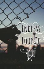Endless Loop Of You by lemons746