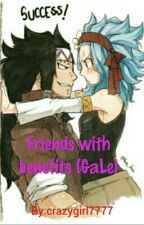 Friends with benefits (GaLe) by crazygirl7777
