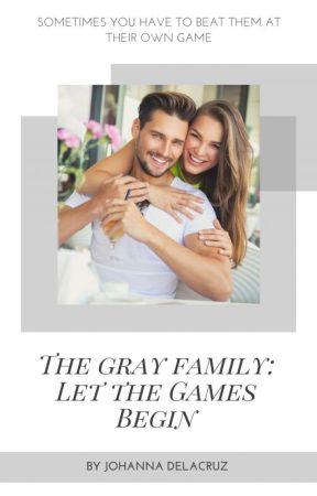 The Gray Family: Let The Games Begin by angel48183