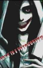Love Is A Psychopath [Jeff the Killer X Reader] by thickerthandeath