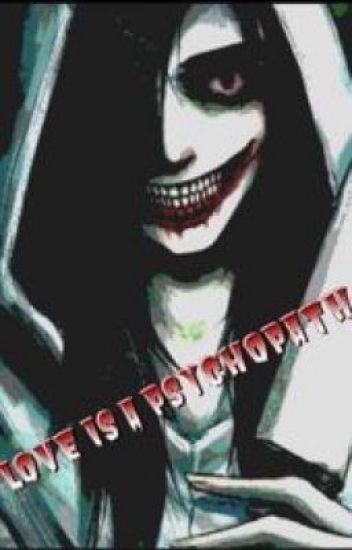 Love Is A Psychopath [Jeff the Killer X Reader]