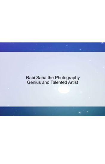 Rabi Saha the Photography Genius and Talented Artist