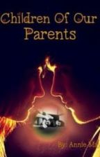 Children Of Our Parents (Sequel to SUC) by AnnieMayWrites
