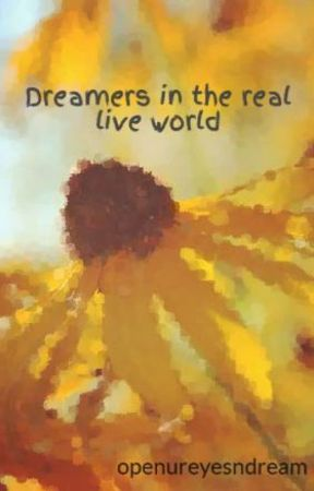 Dreamers in the real live world by openureyesndream