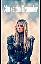 Clarke the Grounder  by HarryPotterFan169