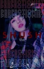shush : the perfectionist by JNVANTAE