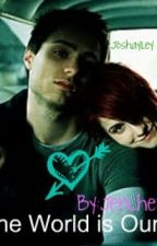 'The World is Ours' (Joshayley/Paramore fan-fic) by magicalbands0814