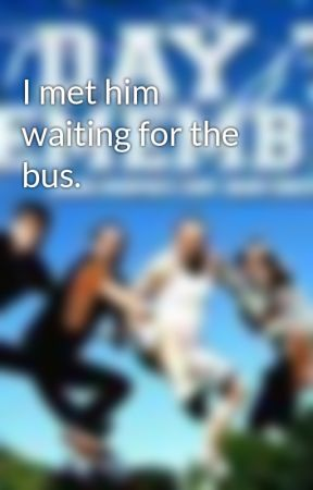 I met him waiting for the bus  - I met him waiting for the bus  [4