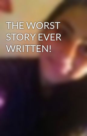 THE WORST STORY EVER WRITTEN! by robyn_stanton