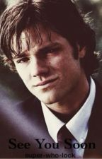 See You Soon (Sam Winchester FanFic) by super-who-lock_